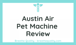 Austin Air Pet Machine Air Purifier: Trusted Review & Specs