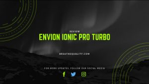 Envion Ionic Pro Turbo Air Purifier: Trusted Review & Specs