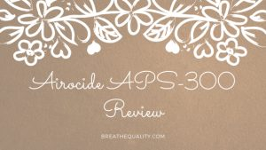 Airocide APS-300 Air Purifier: Trusted Review & Specs